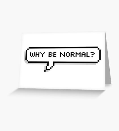 Why Be Normal Greeting Card