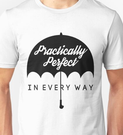 Practically Perfect In Every Way! Unisex T-Shirt