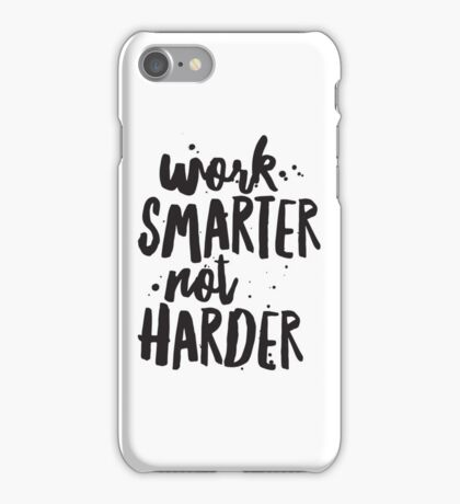 Work Smarter, Not Harder, Inspirational Quote, Motivational Quote, Typography Quote Art iPhone Case/Skin
