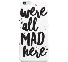 We're All Mad Here, Inspirational Quote, Lewis Carroll Quote, Alice in Wonderland Quote, Mad Hatter Quote iPhone Case/Skin