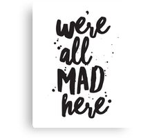 We're All Mad Here, Inspirational Quote, Lewis Carroll Quote, Alice in Wonderland Quote, Mad Hatter Quote Canvas Print