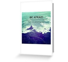 Be Afraid, Do It Anyway Beach Hipster Tumblr Outdoors Wanderlust Adventure Print Greeting Card