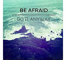 Be Afraid, Do It Anyway Beach Hipster Tumblr Outdoors Wanderlust Adventure Print Photographic Print
