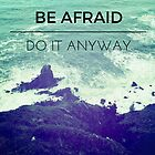 Be Afraid, Do It Anyway Beach Hipster Tumblr Outdoors Wanderlust Adventure Print by Big Kidult