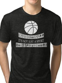 Basketball it's not just a sport it's a lifestyle Tri-blend T-Shirt