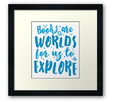Books are worlds for us to EXPLORE Framed Print