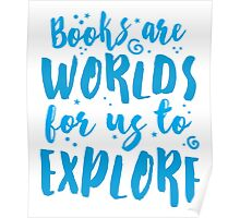 Books are worlds for us to EXPLORE Poster