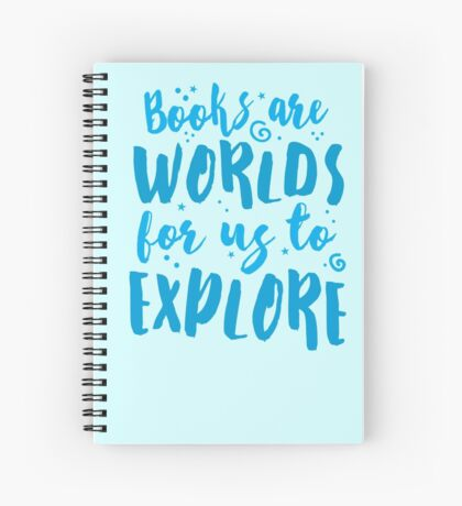 Books are worlds for us to EXPLORE Spiral Notebook