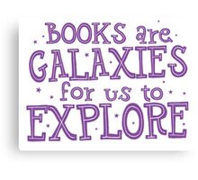 Books are Galaxies for us to EXPLORE Canvas Print