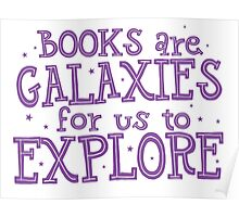 Books are Galaxies for us to EXPLORE Poster