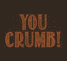 YOU CRUMB! by jazzydevil