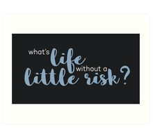 What's Life Without a Little Risk? Art Print