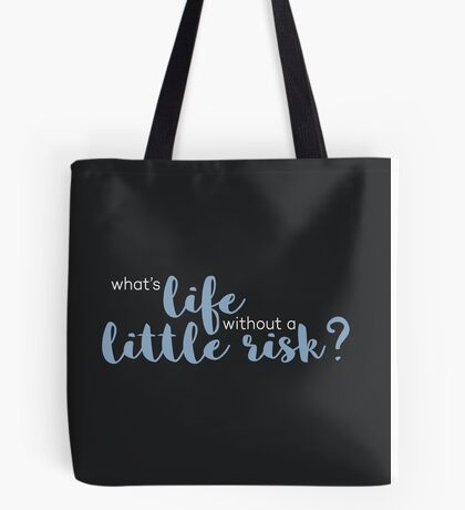 What's Life Without a Little Risk? Tote Bag