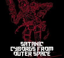 Satanic Cyborgs From Outer Space by thecansone