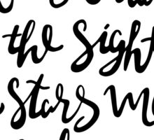 I Know Nothing With Any Certainty, But The Sight Of The Stars Makes Me Dream Sticker
