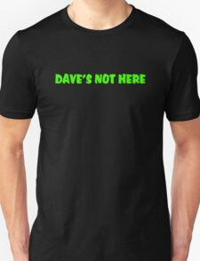 Dave's not here funny geek humor T-Shirt