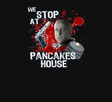 We stop at pancakes house Unisex T-Shirt