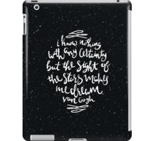 I Know Nothing With Any Certainty, But The Sight Of The Stars Makes Me Dream iPad Case/Skin