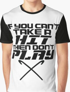If You Can't Take A Hit, Don't Play Graphic T-Shirt