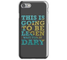 This Is Going To Be Legendary iPhone Case/Skin