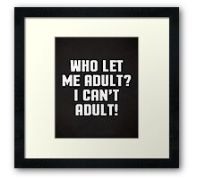 Who Let Me Adult Funny Quote Framed Print
