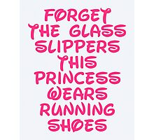 Forget The Glass Slippers Running Quote Photographic Print