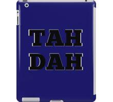 TAH DAH iPad Case/Skin