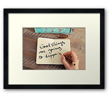Motivational concept with handwritten text GOOD THINGS ARE GOING TO HAPPEN Framed Print