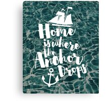Where The Anchor Drops Quote Canvas Print