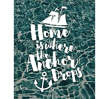 Where The Anchor Drops Quote Photographic Print