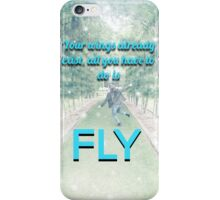 'Your wings already exist, all you have to do is fly' design  iPhone Case/Skin