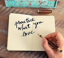 Motivational concept with handwritten text PRACTICE WHAT YOU LOVE by Stanciuc