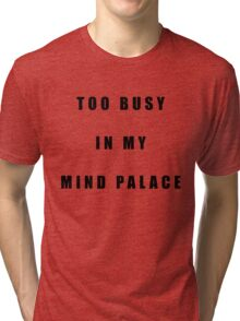Sherlock Too busy in my mind palace Tri-blend T-Shirt