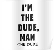 I'm the dude, man - the dude Poster
