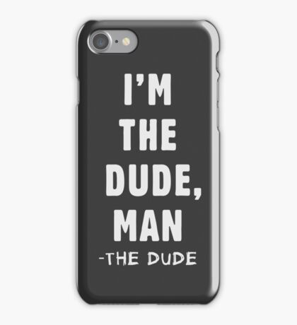 I'm the dude, man - the dude iPhone Case/Skin