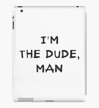 I'm the dude, man - the dude iPad Case/Skin