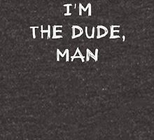 I'm the dude, man - the dude Unisex T-Shirt