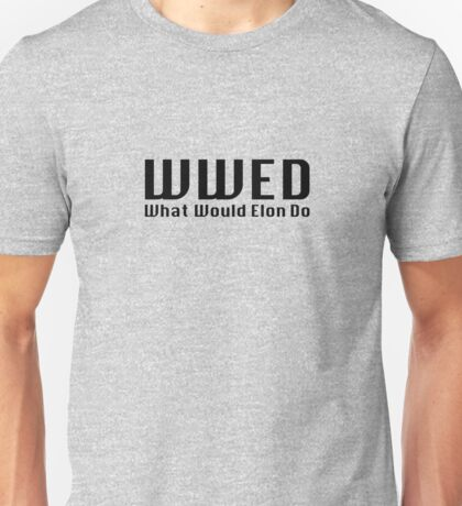 What Would Elon Do Unisex T-Shirt