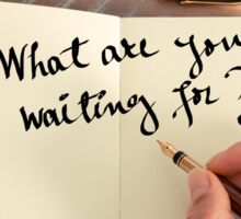 Motivational concept with handwritten text WHAT ARE YOU WAITING FOR? Sticker