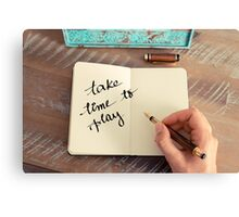 Motivational concept with handwritten text TAKE TIME TO PLAY Canvas Print