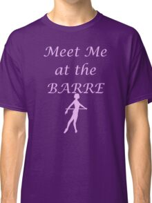 Meet Me At The Barre - Pink Classic T-Shirt