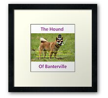 The Hound of Banterville Framed Print