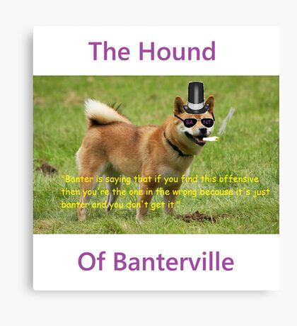 The Hound of Banterville Canvas Print