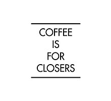 Coffee is for Closers by AlanPun