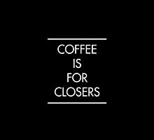 Coffee is for Closers (BLACK) by AlanPun