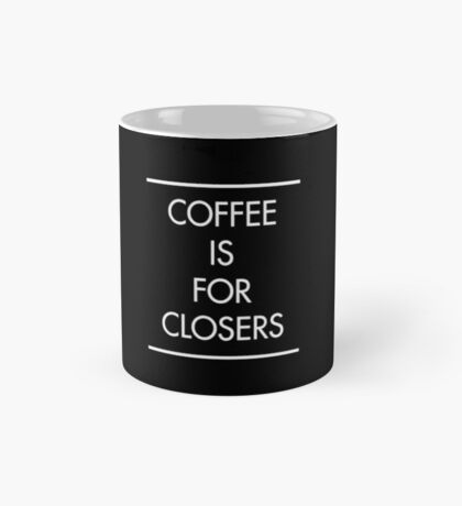 Coffee is for Closers (BLACK) Mug