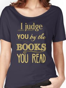 I judge you by the books you read Women's Relaxed Fit T-Shirt