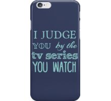 I judge you by the tv series you watch iPhone Case/Skin