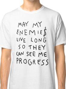 MAY MY ENEMIES LIVE LONG Classic T-Shirt