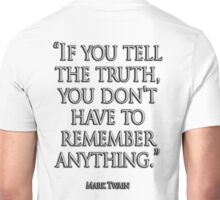 TRUTH, TRUE, TRUTHFUL, 'If you tell the truth, you don't have to remember anything.' Mark Twain Unisex T-Shirt